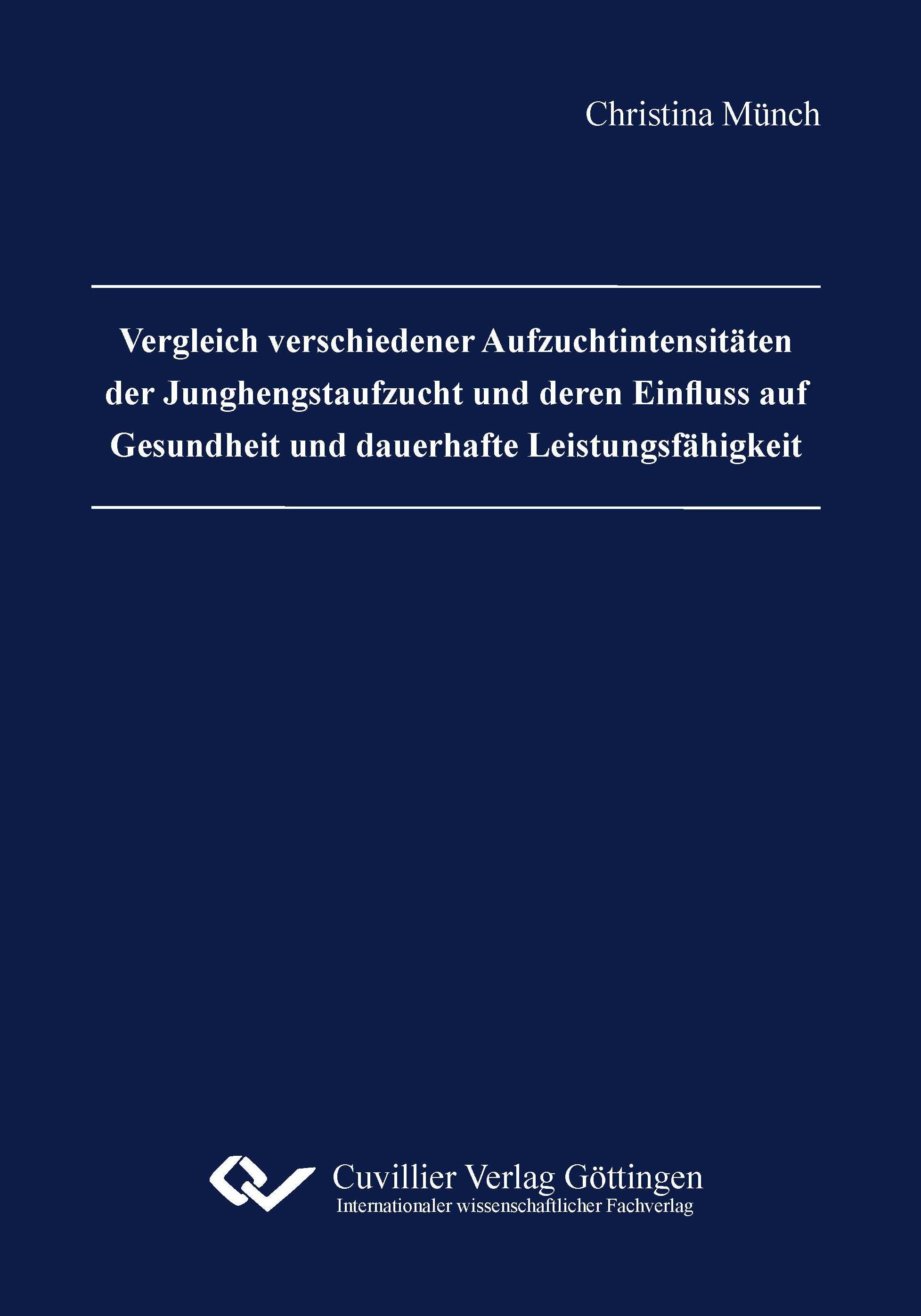 Vergleich verschiedener Aufzuchtintensitäten der Junghengstaufzucht und deren Einfluss auf Gesundheit und dauerhafte Leistungsfähigkeit - Christina Münch